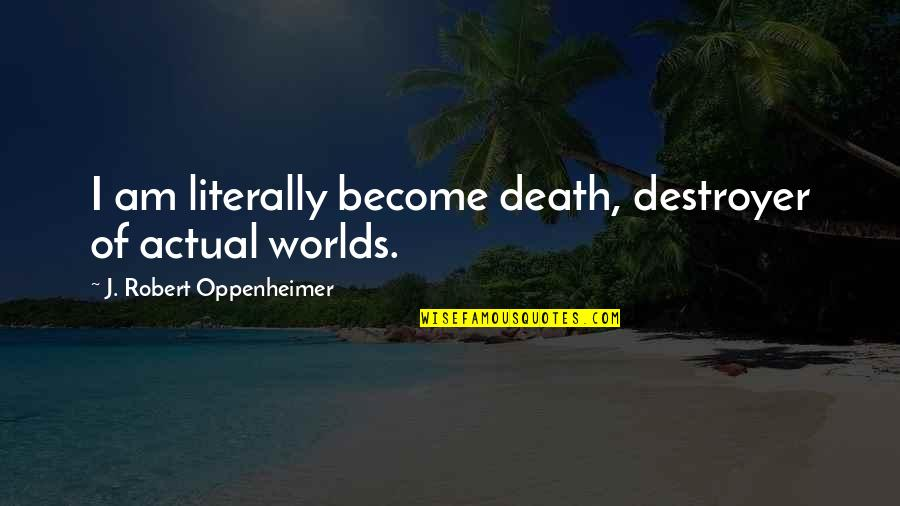 Oppenheimer Robert Quotes By J. Robert Oppenheimer: I am literally become death, destroyer of actual