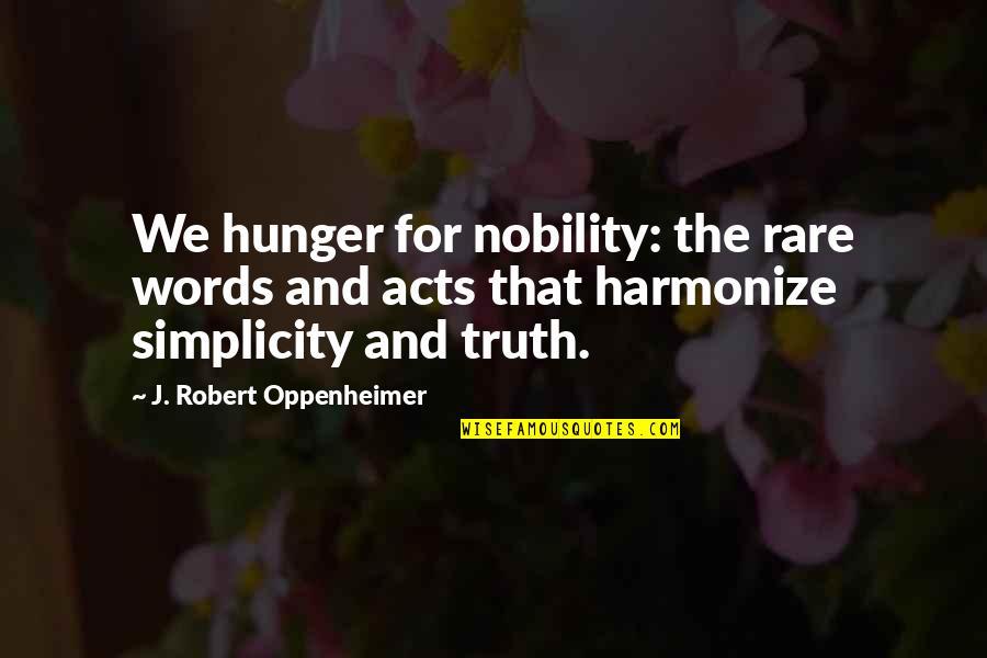 Oppenheimer Robert Quotes By J. Robert Oppenheimer: We hunger for nobility: the rare words and