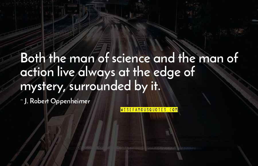 Oppenheimer Robert Quotes By J. Robert Oppenheimer: Both the man of science and the man