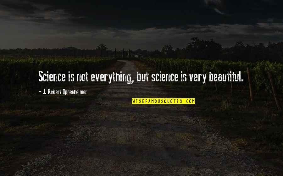 Oppenheimer Robert Quotes By J. Robert Oppenheimer: Science is not everything, but science is very
