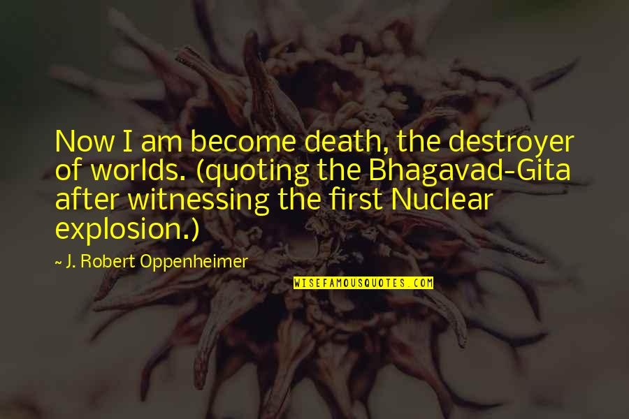 Oppenheimer Robert Quotes By J. Robert Oppenheimer: Now I am become death, the destroyer of