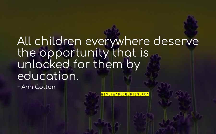 Opportunity And Education Quotes By Ann Cotton: All children everywhere deserve the opportunity that is