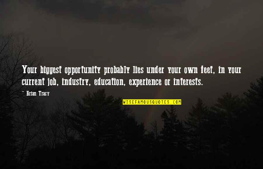 Opportunity And Education Quotes By Brian Tracy: Your biggest opportunity probably lies under your own