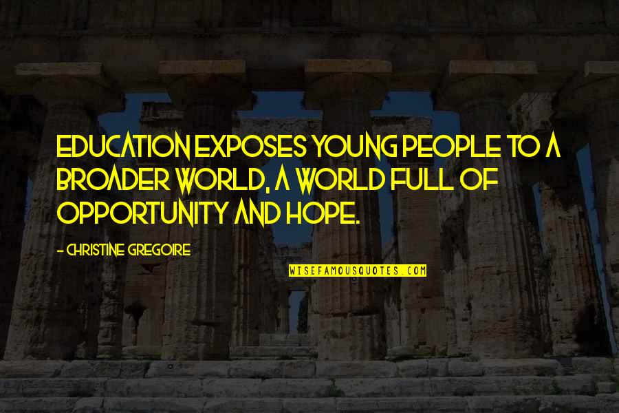 Opportunity And Education Quotes By Christine Gregoire: Education exposes young people to a broader world,