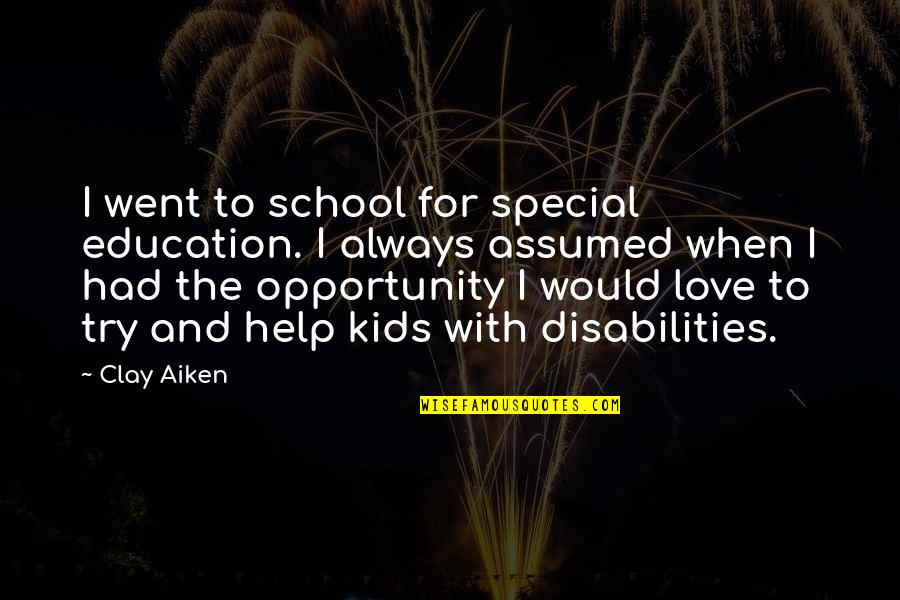 Opportunity And Education Quotes By Clay Aiken: I went to school for special education. I