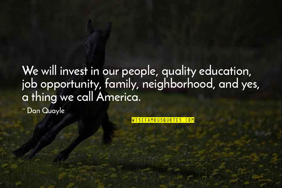 Opportunity And Education Quotes By Dan Quayle: We will invest in our people, quality education,