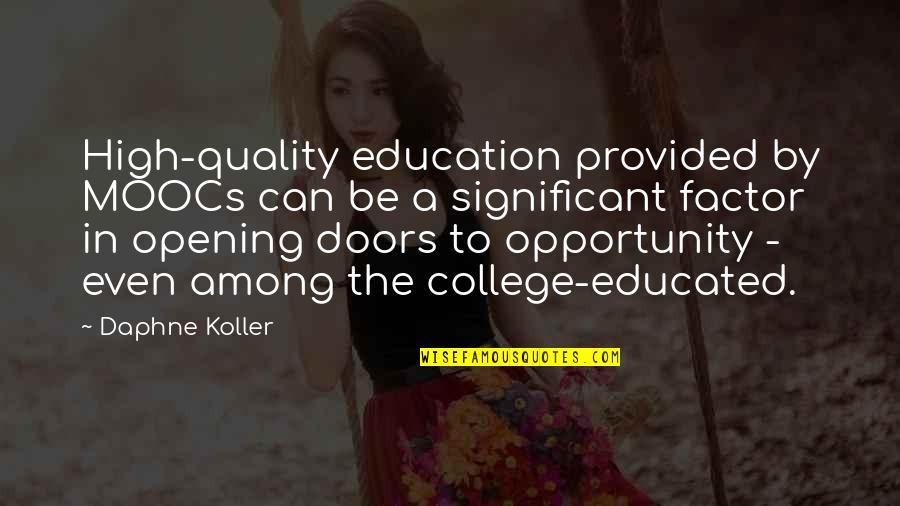 Opportunity And Education Quotes By Daphne Koller: High-quality education provided by MOOCs can be a