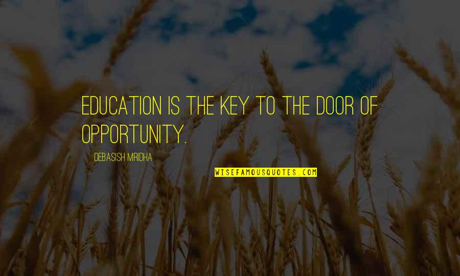 Opportunity And Education Quotes By Debasish Mridha: Education is the key to the door of