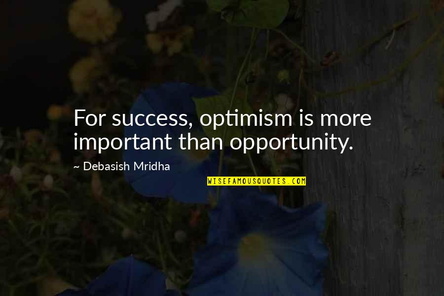 Opportunity And Education Quotes By Debasish Mridha: For success, optimism is more important than opportunity.