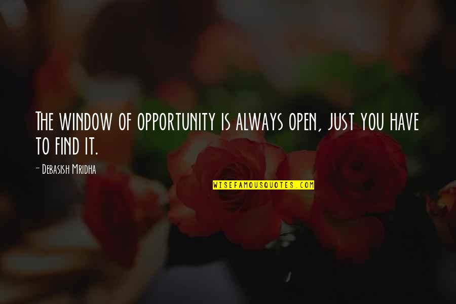 Opportunity And Education Quotes By Debasish Mridha: The window of opportunity is always open, just