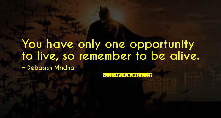 Opportunity And Education Quotes By Debasish Mridha: You have only one opportunity to live, so
