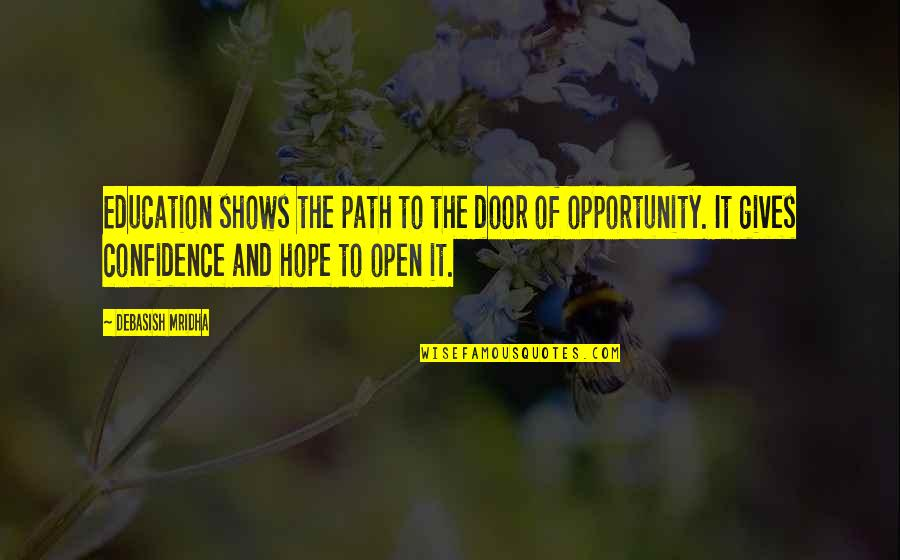 Opportunity And Education Quotes By Debasish Mridha: Education shows the path to the door of