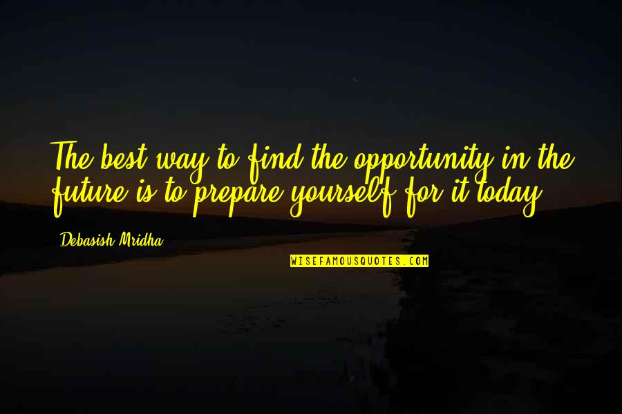 Opportunity And Education Quotes By Debasish Mridha: The best way to find the opportunity in