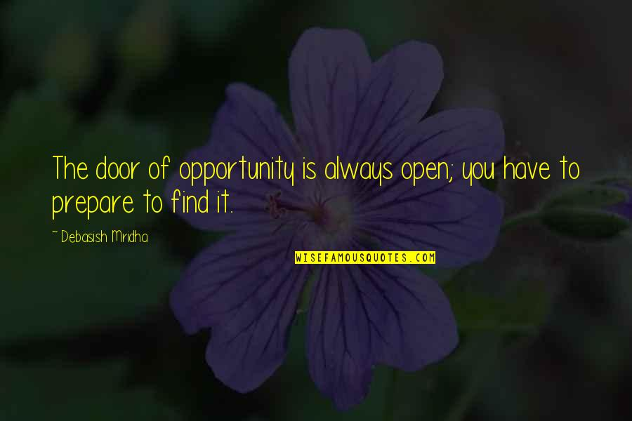 Opportunity And Education Quotes By Debasish Mridha: The door of opportunity is always open; you