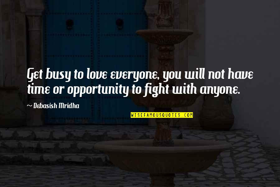 Opportunity And Education Quotes By Debasish Mridha: Get busy to love everyone, you will not