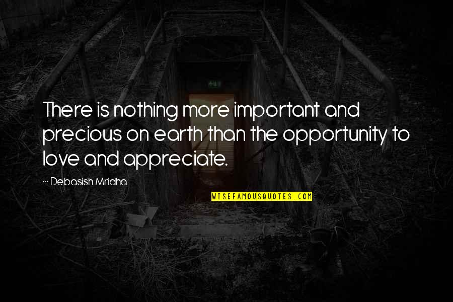 Opportunity And Education Quotes By Debasish Mridha: There is nothing more important and precious on