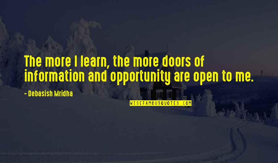 Opportunity And Education Quotes By Debasish Mridha: The more I learn, the more doors of