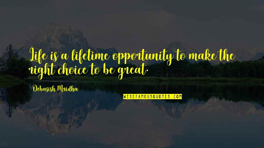 Opportunity And Education Quotes By Debasish Mridha: Life is a lifetime opportunity to make the