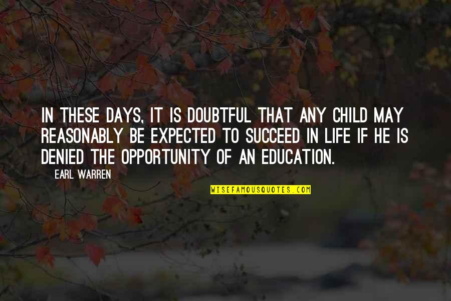 Opportunity And Education Quotes By Earl Warren: In these days, it is doubtful that any