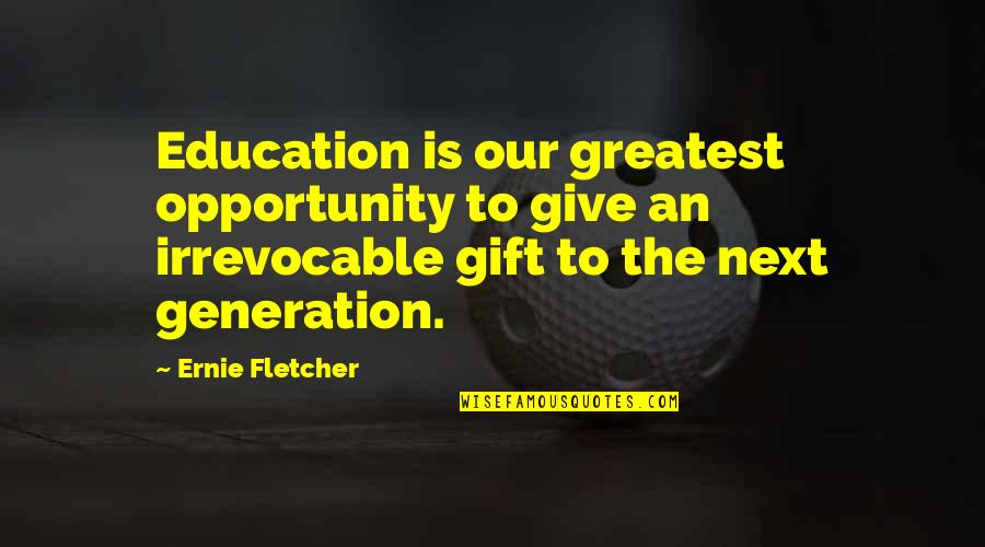 Opportunity And Education Quotes By Ernie Fletcher: Education is our greatest opportunity to give an
