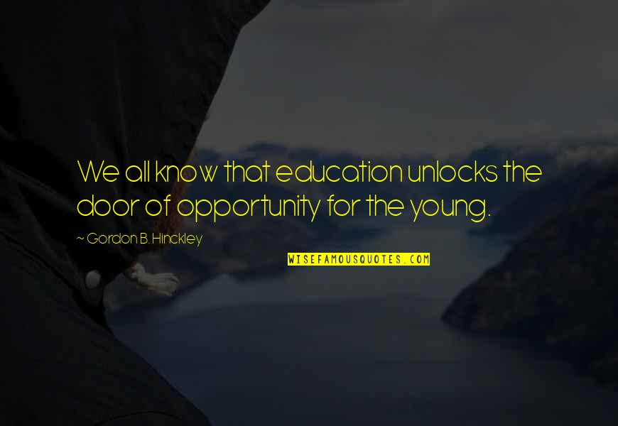Opportunity And Education Quotes By Gordon B. Hinckley: We all know that education unlocks the door