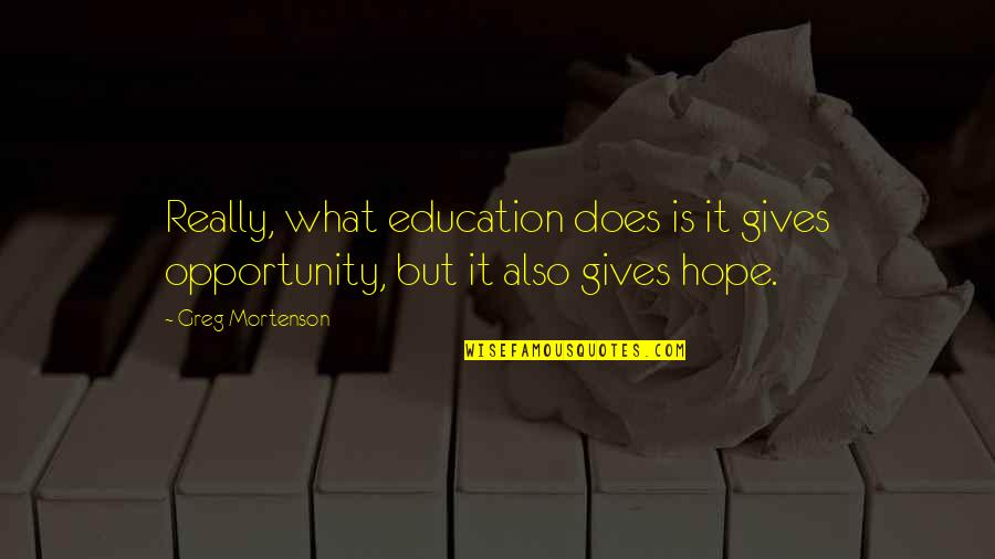 Opportunity And Education Quotes By Greg Mortenson: Really, what education does is it gives opportunity,