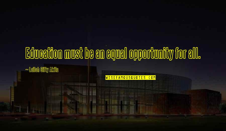 Opportunity And Education Quotes By Lailah Gifty Akita: Education must be an equal opportunity for all.