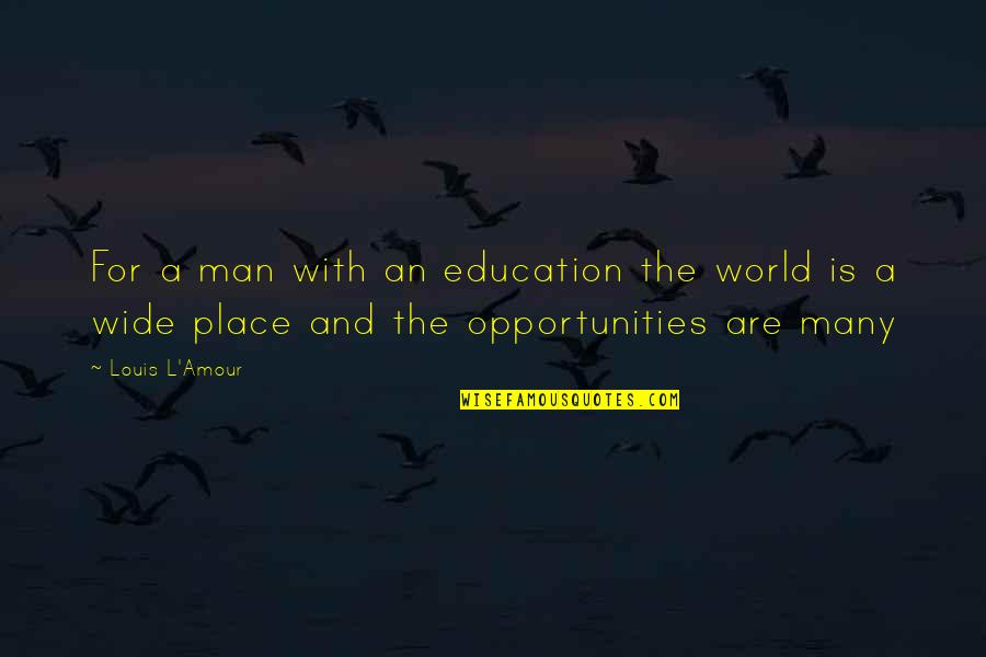 Opportunity And Education Quotes By Louis L'Amour: For a man with an education the world