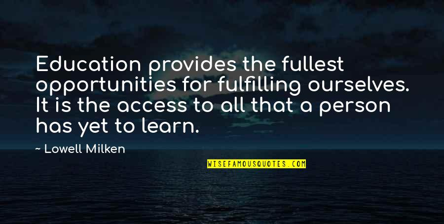 Opportunity And Education Quotes By Lowell Milken: Education provides the fullest opportunities for fulfilling ourselves.