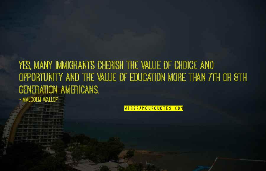 Opportunity And Education Quotes By Malcolm Wallop: Yes, many immigrants cherish the value of choice