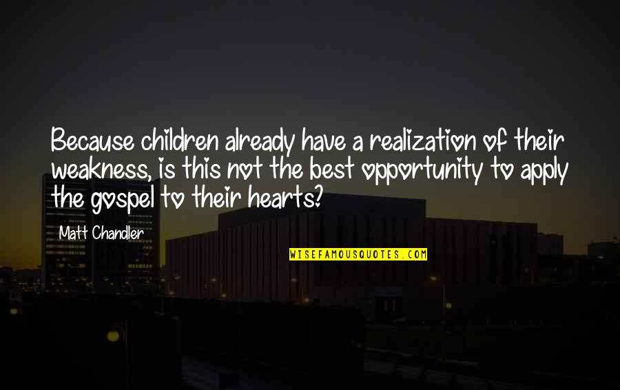 Opportunity And Education Quotes By Matt Chandler: Because children already have a realization of their