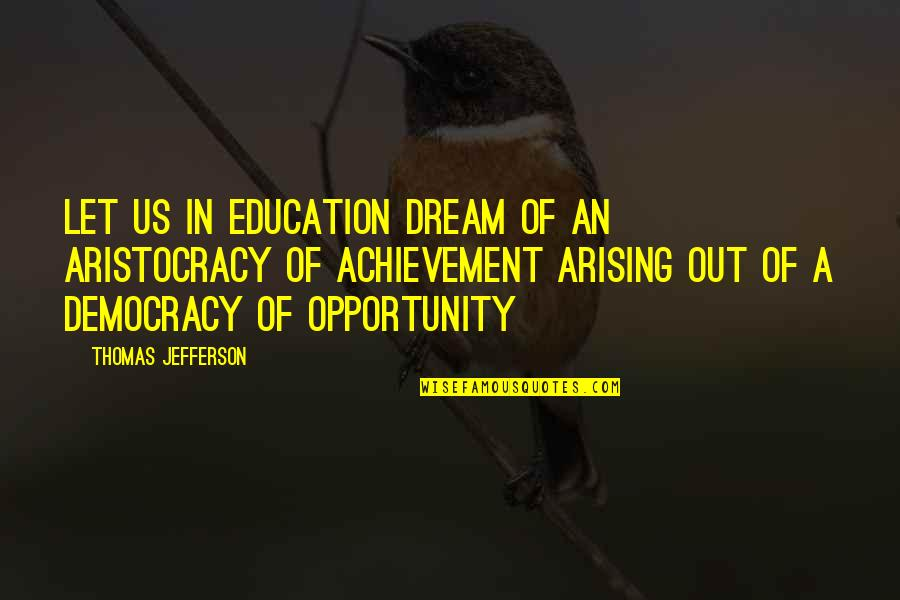 Opportunity And Education Quotes By Thomas Jefferson: Let us in education dream of an aristocracy