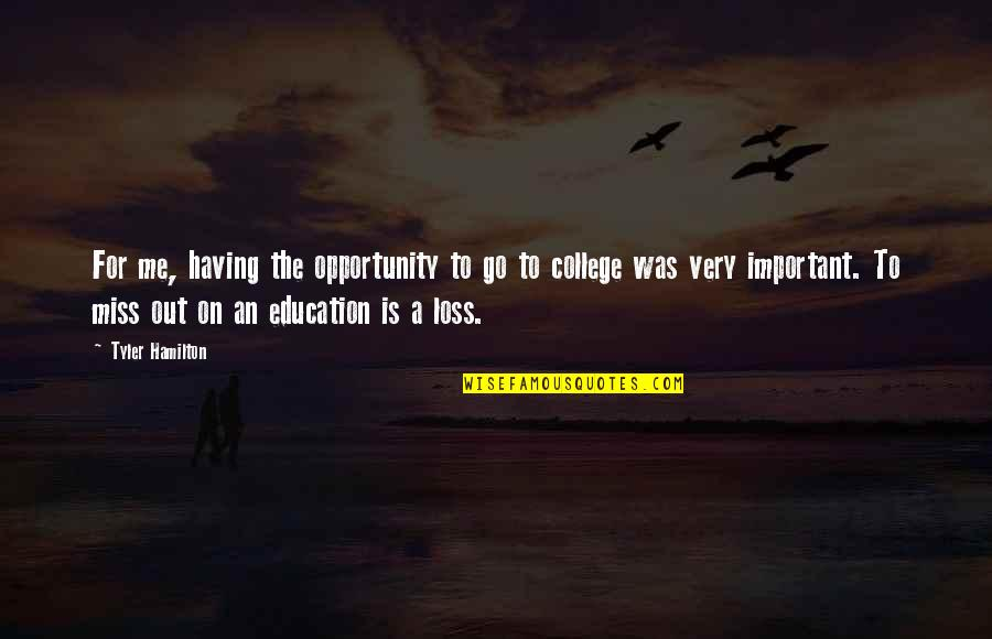 Opportunity And Education Quotes By Tyler Hamilton: For me, having the opportunity to go to
