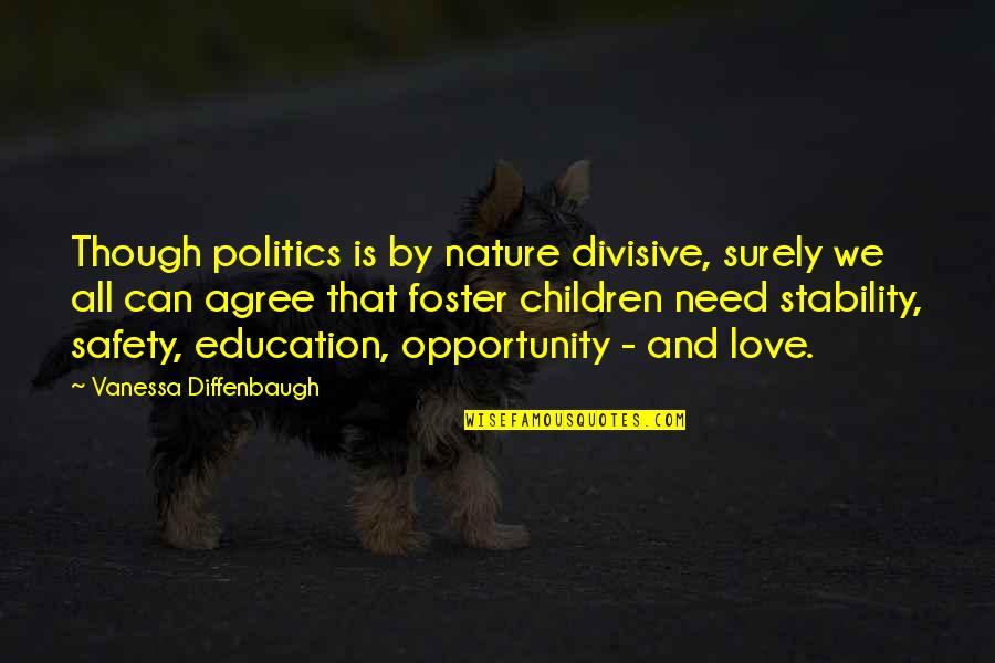 Opportunity And Education Quotes By Vanessa Diffenbaugh: Though politics is by nature divisive, surely we