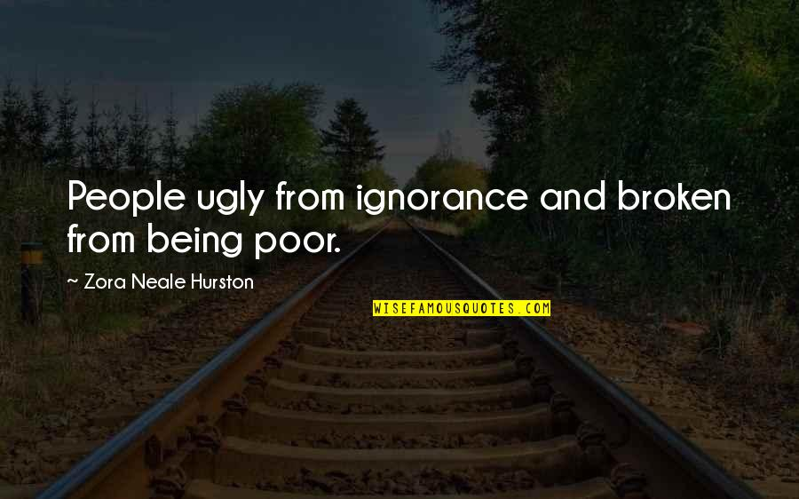 Opportunity And Education Quotes By Zora Neale Hurston: People ugly from ignorance and broken from being
