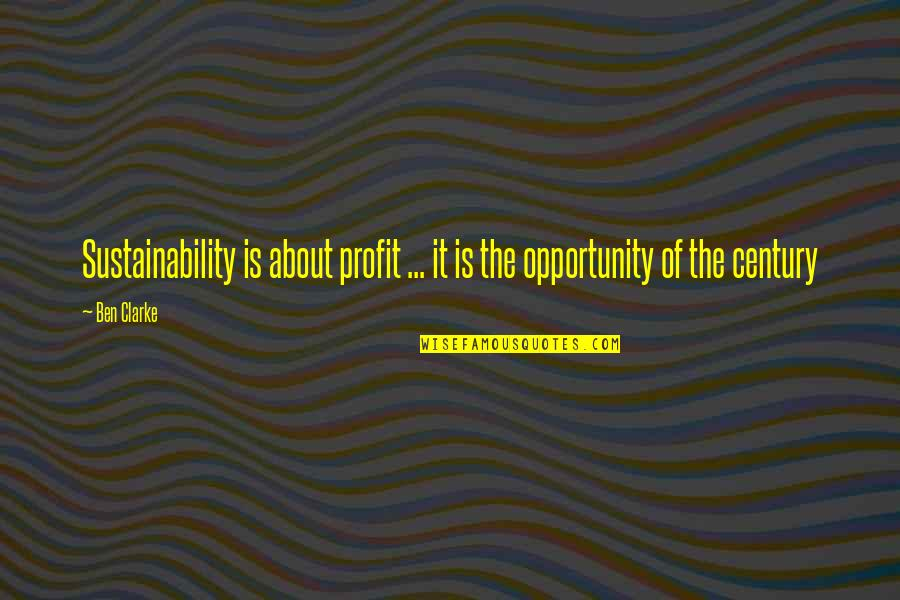 Opportunity In Business Quotes By Ben Clarke: Sustainability is about profit ... it is the
