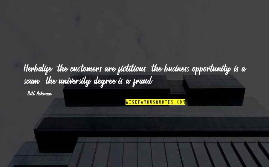 Opportunity In Business Quotes By Bill Ackman: Herbalife: the customers are fictitious, the business opportunity