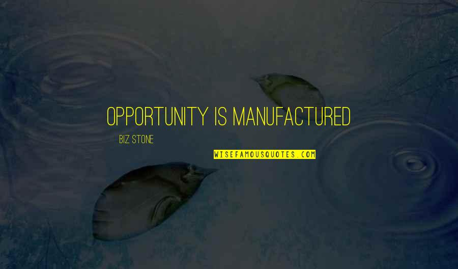 Opportunity In Business Quotes By Biz Stone: Opportunity is manufactured