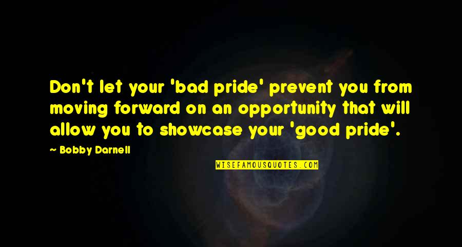 Opportunity In Business Quotes By Bobby Darnell: Don't let your 'bad pride' prevent you from
