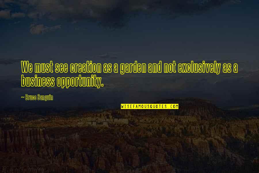 Opportunity In Business Quotes By Bruce Sanguin: We must see creation as a garden and