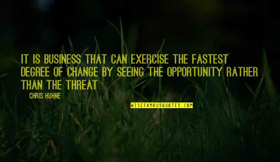 Opportunity In Business Quotes By Chris Huhne: It is business that can exercise the fastest
