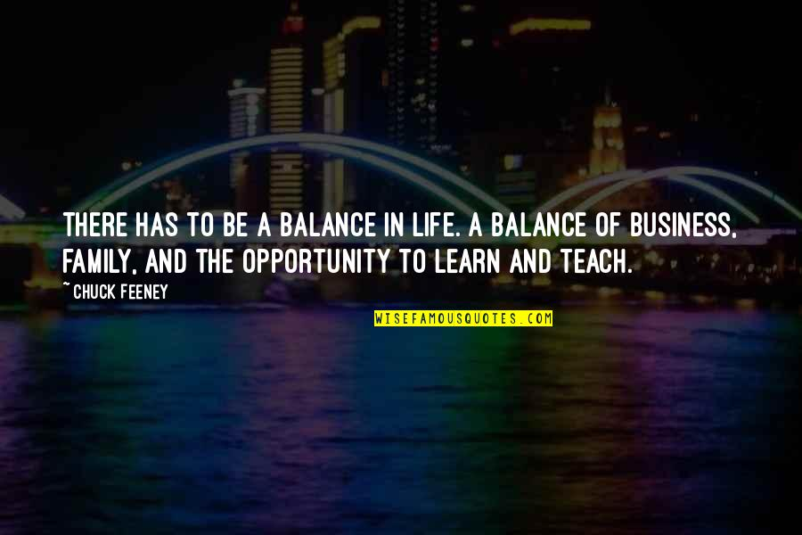 Opportunity In Business Quotes By Chuck Feeney: There has to be a balance in life.
