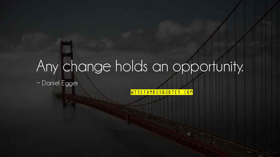 Opportunity In Business Quotes By Daniel Egger: Any change holds an opportunity.