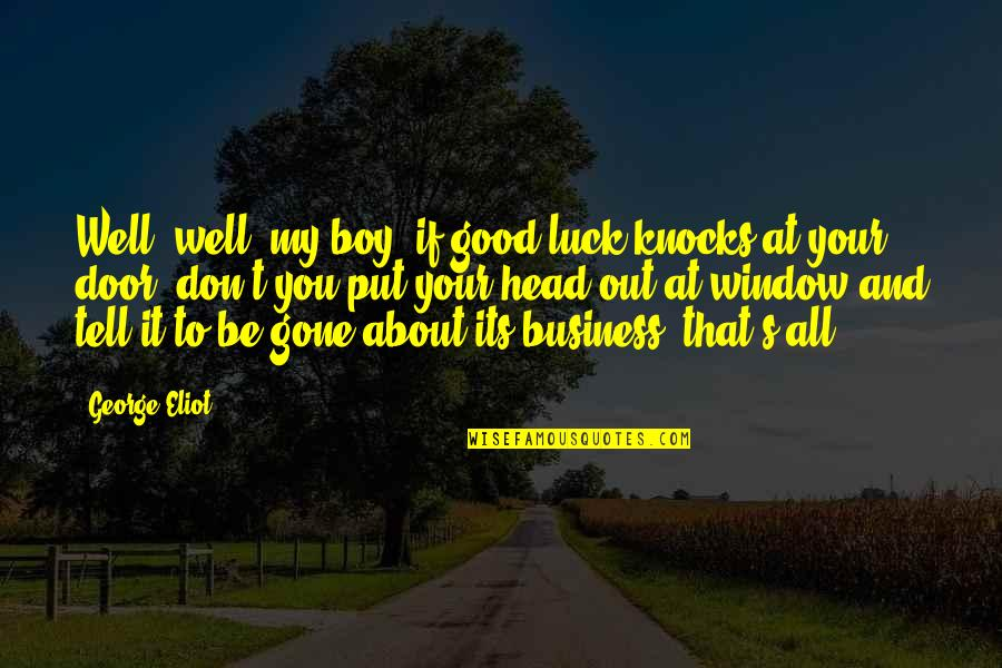Opportunity In Business Quotes By George Eliot: Well, well, my boy, if good luck knocks