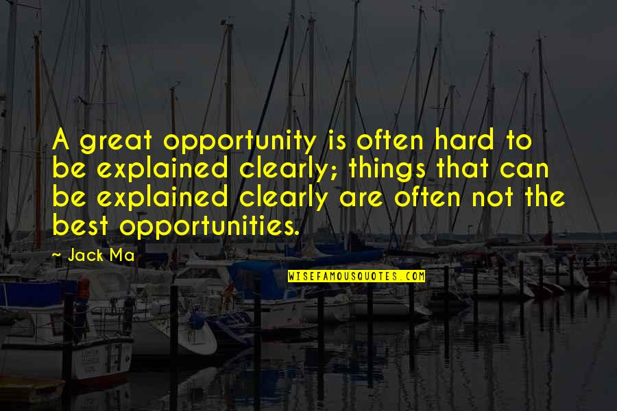 Opportunity In Business Quotes By Jack Ma: A great opportunity is often hard to be