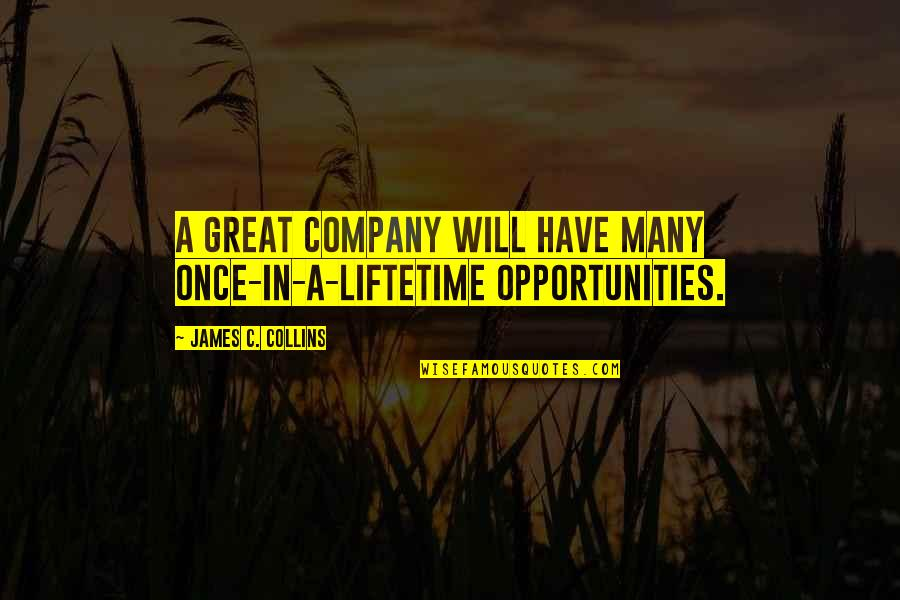 Opportunity In Business Quotes By James C. Collins: A great company will have many once-in-a-liftetime opportunities.