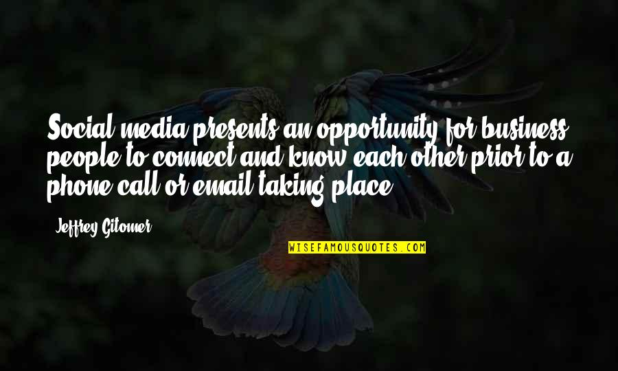 Opportunity In Business Quotes By Jeffrey Gitomer: Social media presents an opportunity for business people