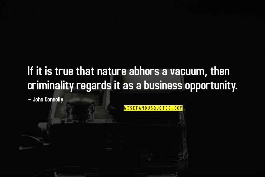 Opportunity In Business Quotes By John Connolly: If it is true that nature abhors a