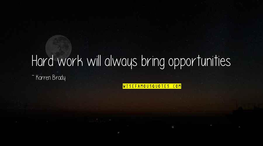Opportunity In Business Quotes By Karren Brady: Hard work will always bring opportunities