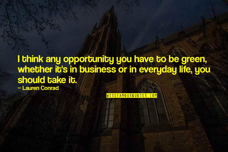 Opportunity In Business Quotes By Lauren Conrad: I think any opportunity you have to be